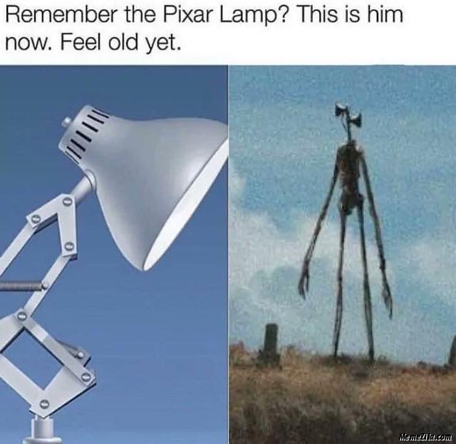 Remember the pixar lamp This is him now Feel Old Yet Meme