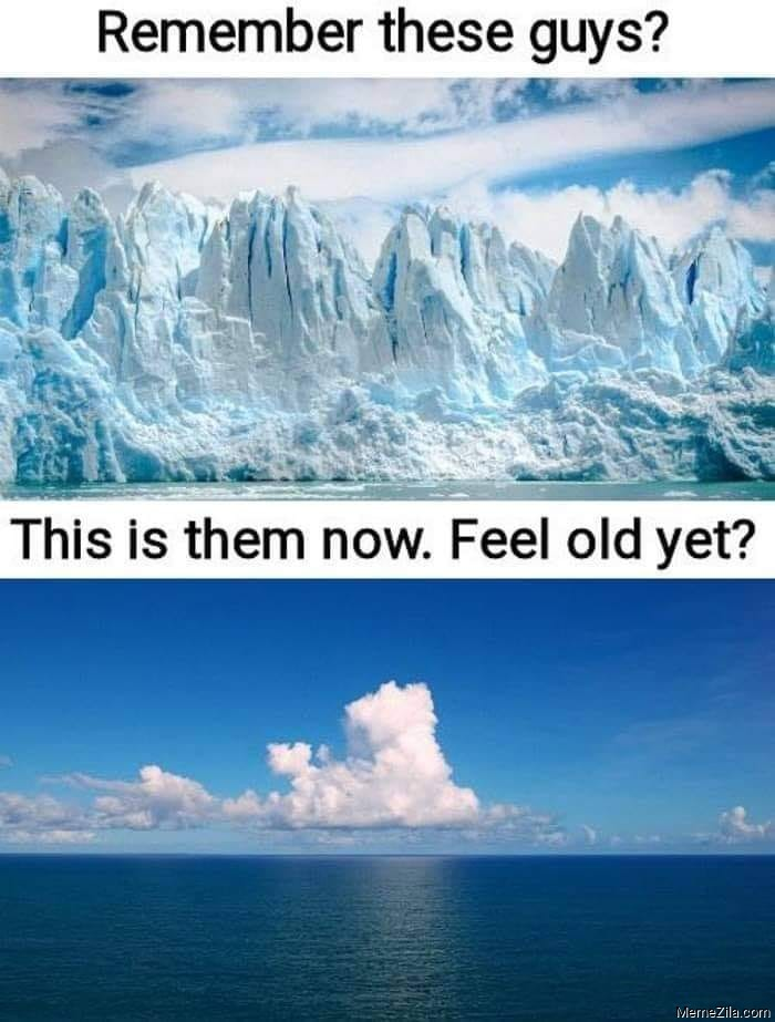 Remember these guys This is them now Feel old yet Iceberg meme