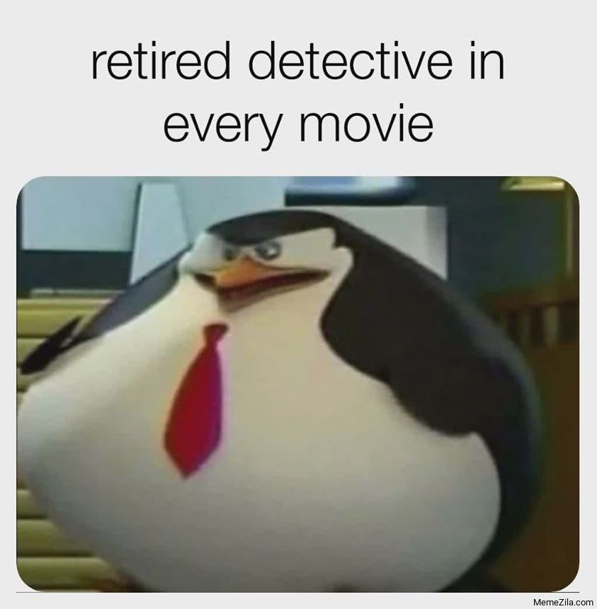 Retired detective in every movie meme