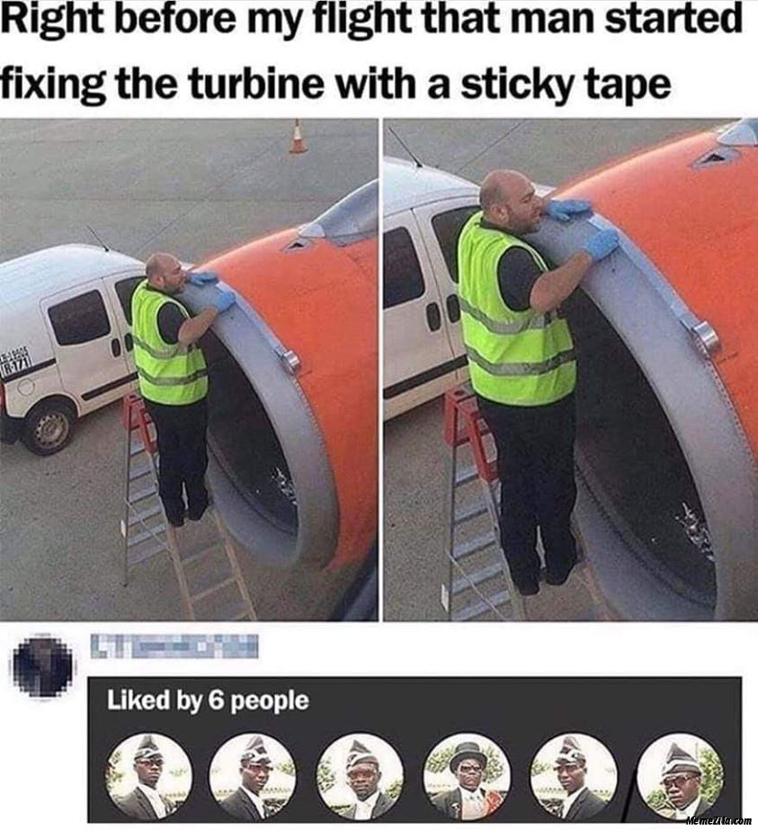 Right before my flight that man started fixing the turbine with a sticky tape meme