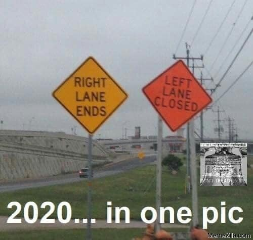 Right lane ends Left lane closed 2020 in 1 pic meme