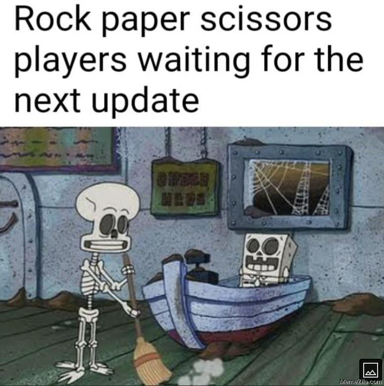 Rock papers scissors players waiting for the next update meme