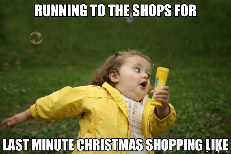 Running to the shops for last minute christmas shopping like meme