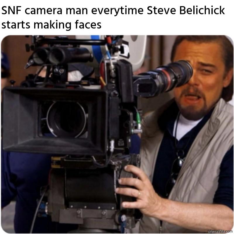 SNF camera man everytime Steve Belichick starts making faces meme