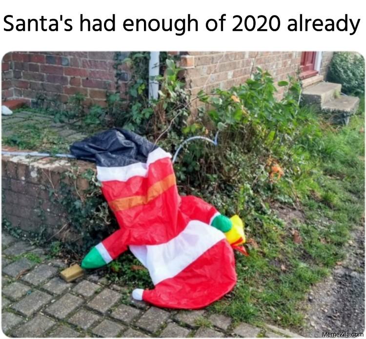 Santas had enough of 2020 already meme