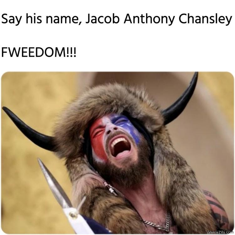 Say his name Jacob Anthony Chansley FWEEDOM meme