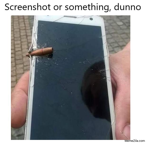 Screenshot or something dunno meme