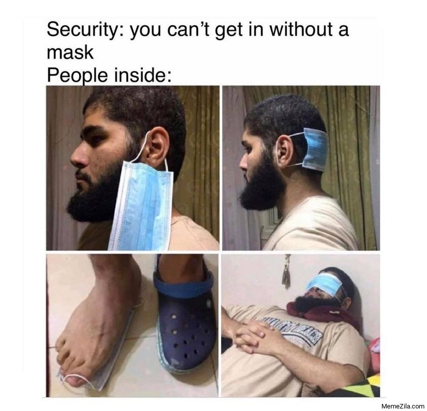 Security You cant get in without a mask People inside meme