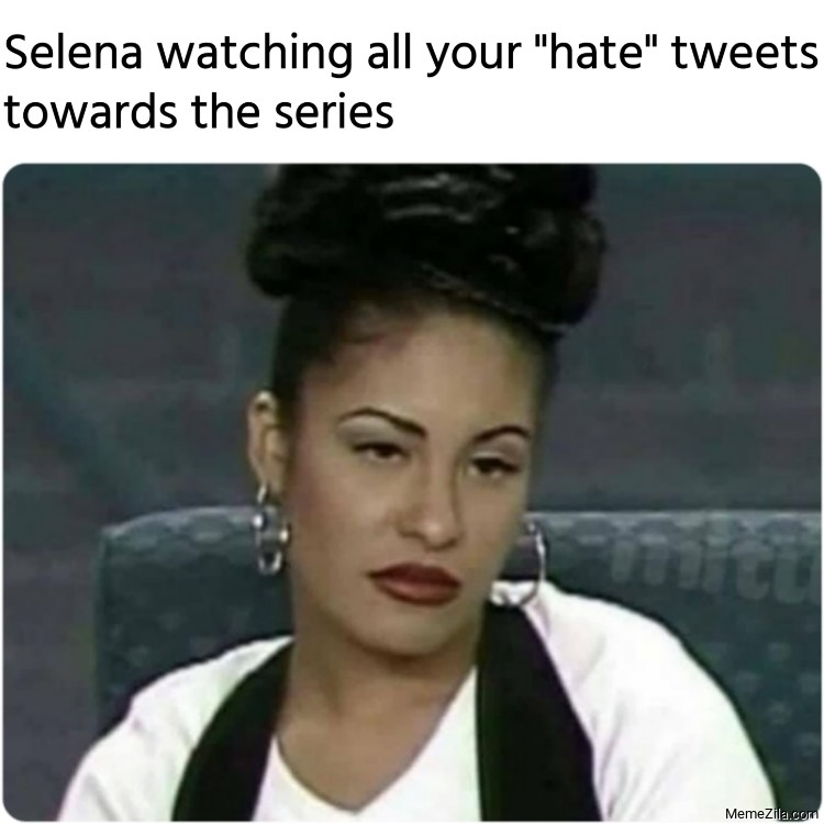 Selena watching all your hate tweets towards the series meme
