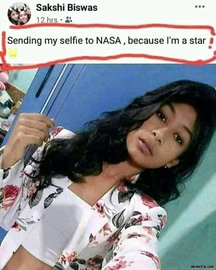 Sending my selfie to NASA because I am a star meme