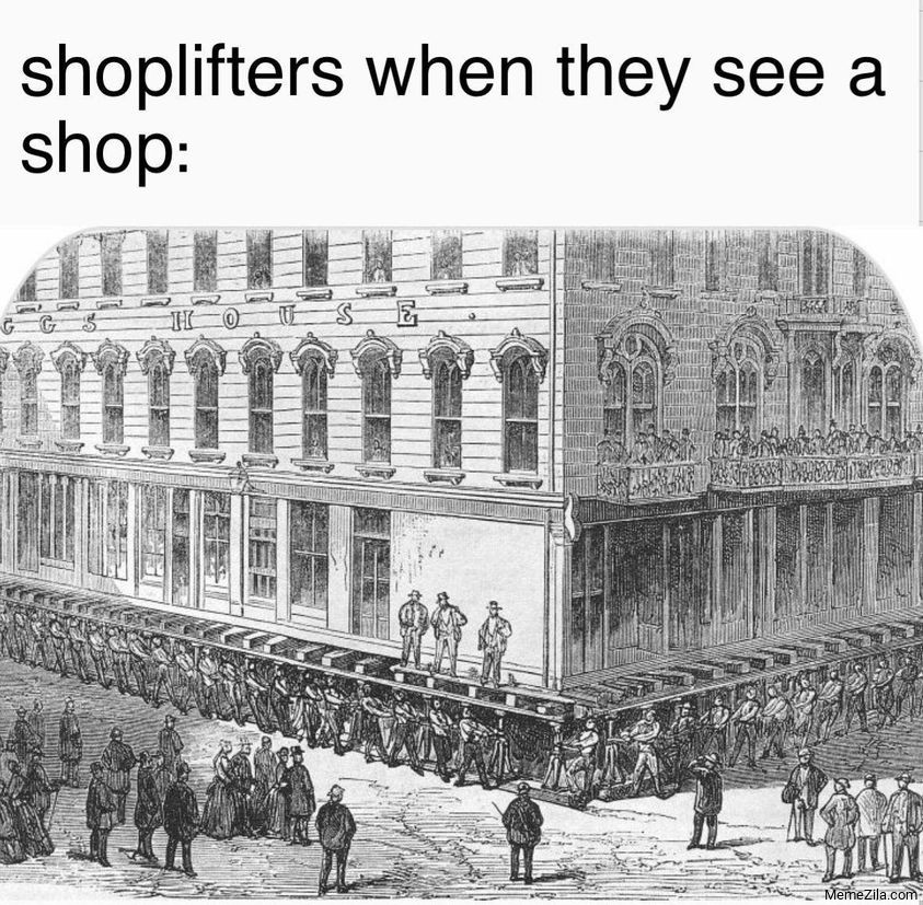 Shoplifters when they see a shop meme
