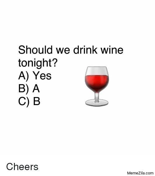 Should we drink wine tonight A-Yes B-A C-B meme