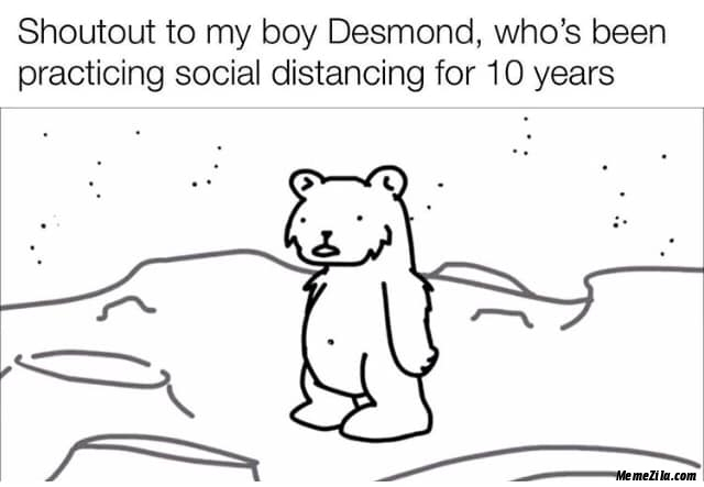 Shoutout to my boy Desmond Who is practicing social distancing for 10 years meme