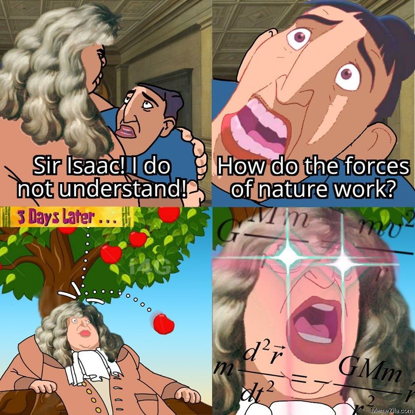 Sir Isaac I do not understand How do the forces of nature work meme
