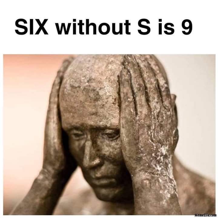 Six without S is 9 meme