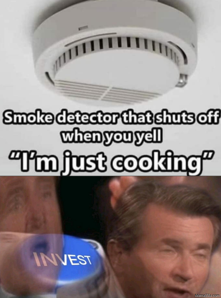 Smoke detecter thats shuts off when you yell Im just cooking Invest meme