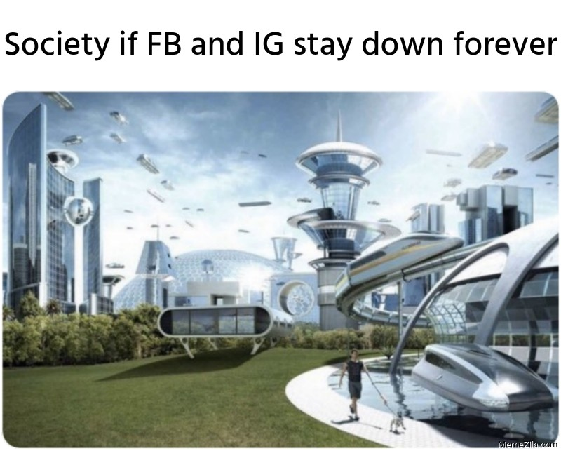 Society if FB and IG stay down forever meme