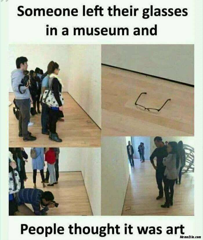 Someone left their glasses in a museum and people thought it was art meme