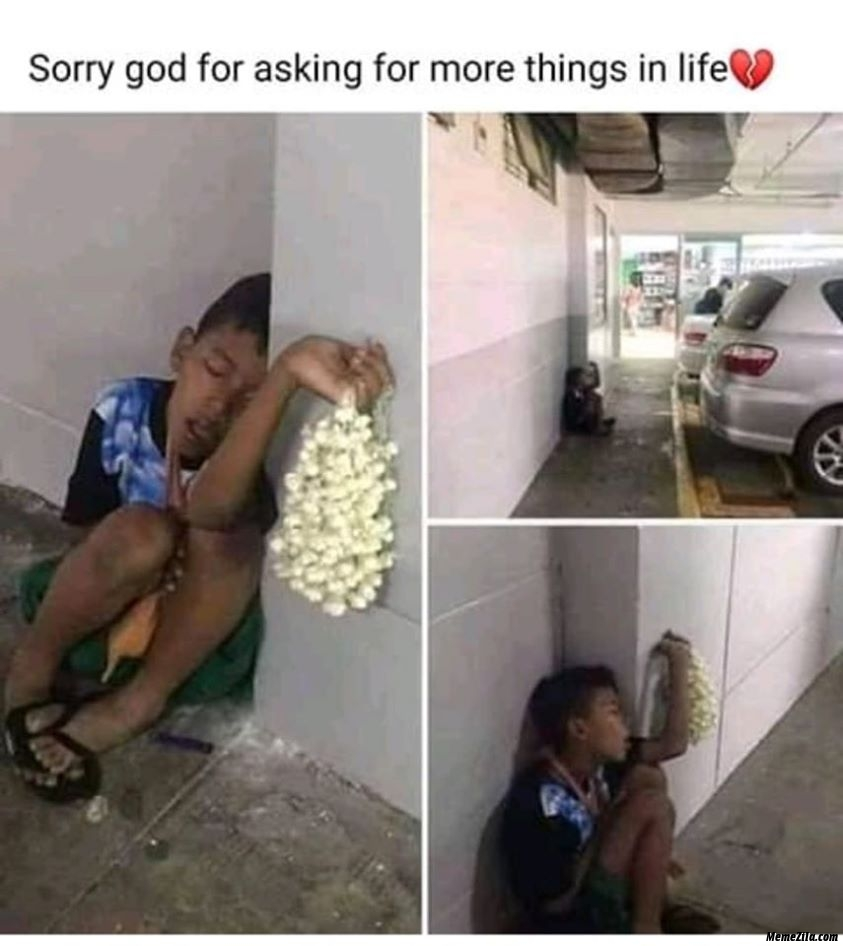 Sorry god for asking for more things in life meme