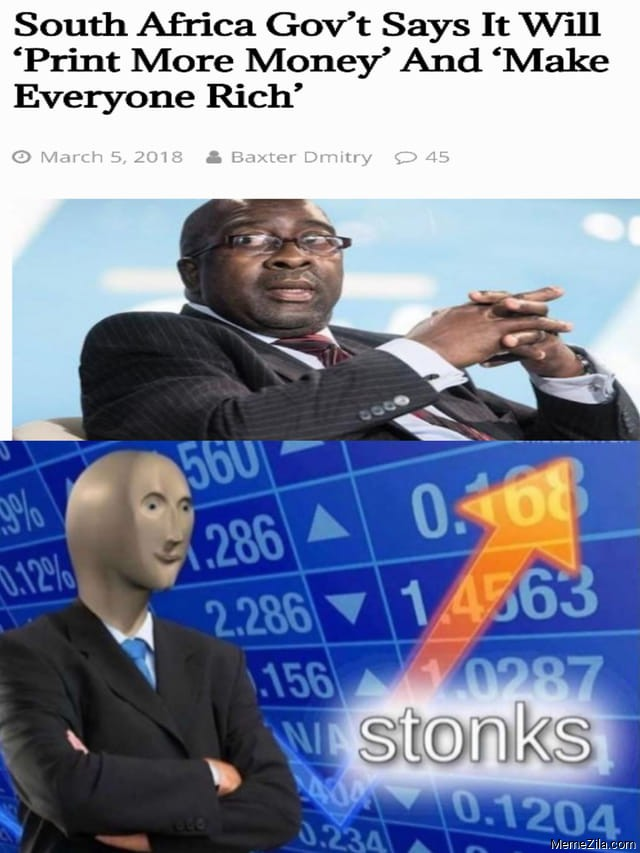 South Africa govt says it will print more money and make everyone rich Stonks meme