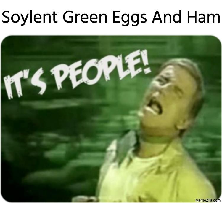 Soylent green Eggs and ham Its people meme