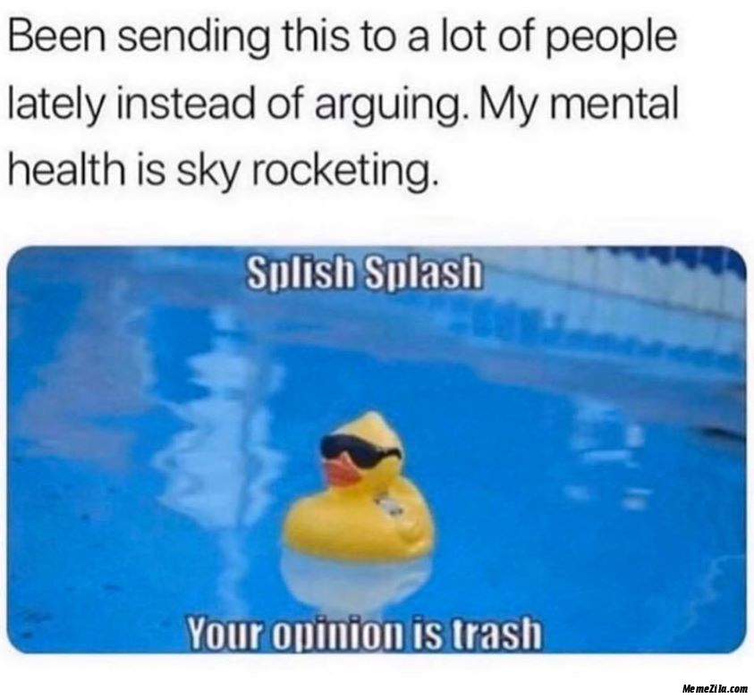 Splash splash Your opinion is trash meme