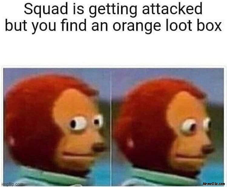 Squad is getting attacked but you find Orange loot box meme