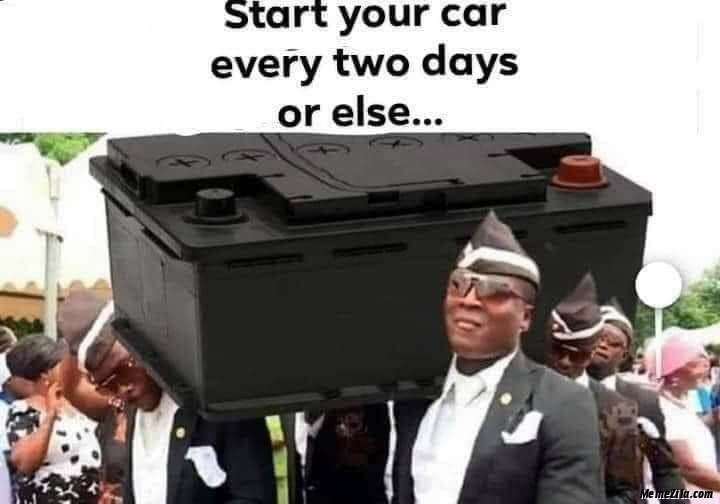 Start your car every two days or else meme