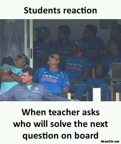 Students reaction When teacher asks who will solve the next question on board meme