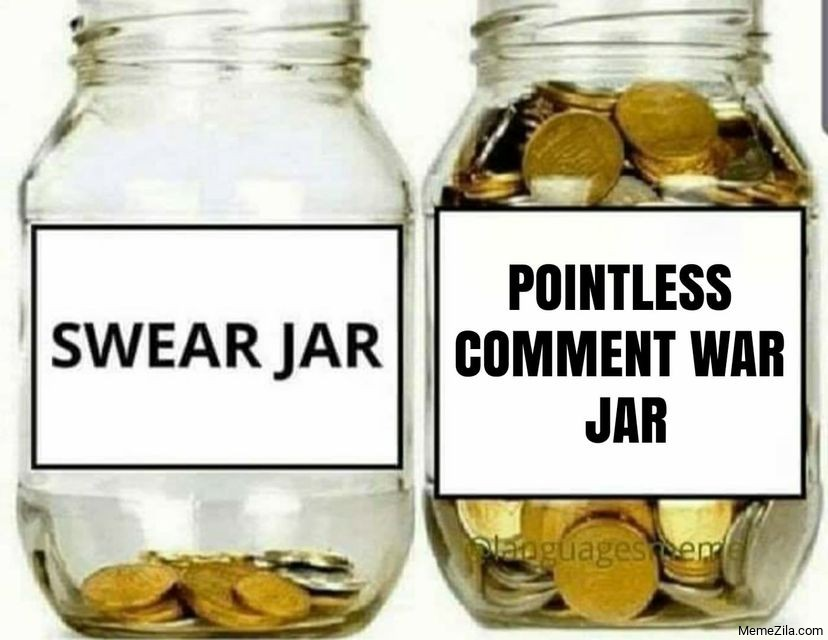 Swear jar vs Pointless comment war jar meme