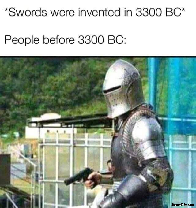 Swords were invented in 3300 BC People before 3300 BC meme