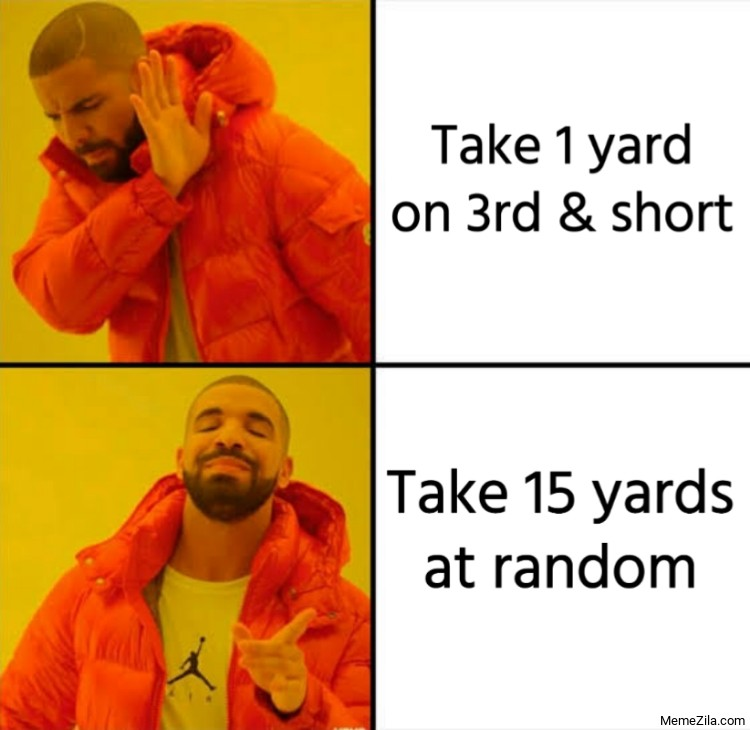 Take 1 yard on 3rd and short Take 15 yards at random meme