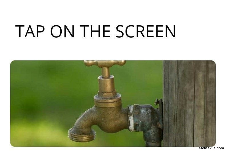 Tap on the screen meme