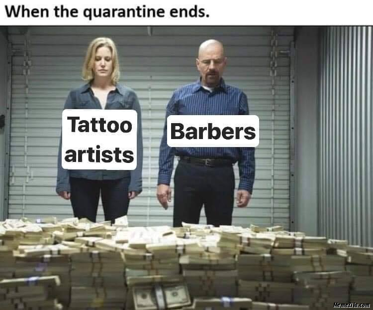 Tattoo artists and barbers when the quarantine ends meme