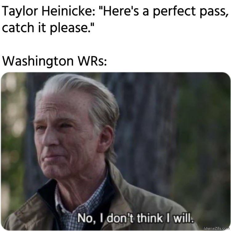 Taylor Heinicke Heres a perfect pass catch it please Meanwhile Washington WRs meme