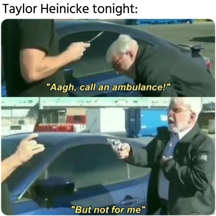 Taylor Heinicke tonight Call me an ambulance But not for me meme