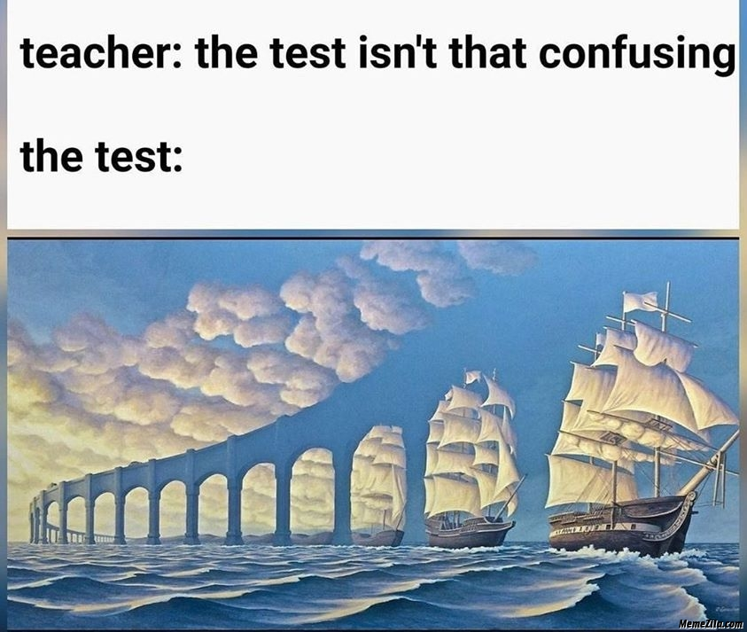 Teacher The test isnt that confusing Meanwhile the test meme