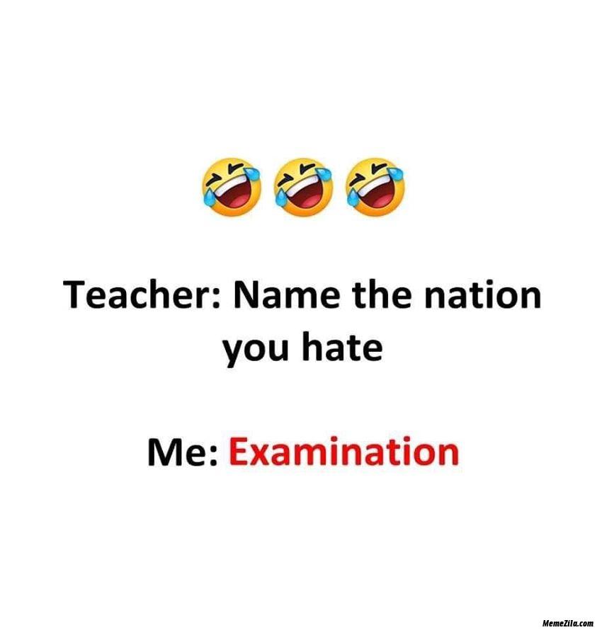 Teacher name the nation you hate me examination meme