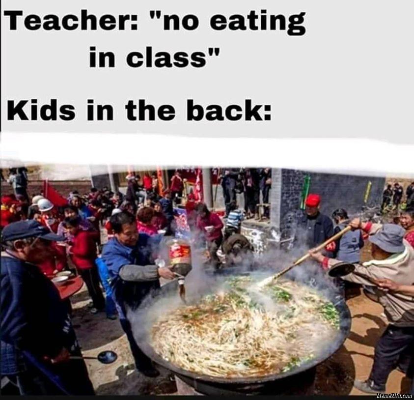 Teacher no eating in class kids in the back meme