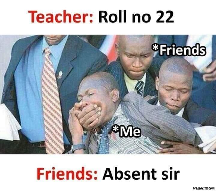 Teacher roll number 22 friends absent meme