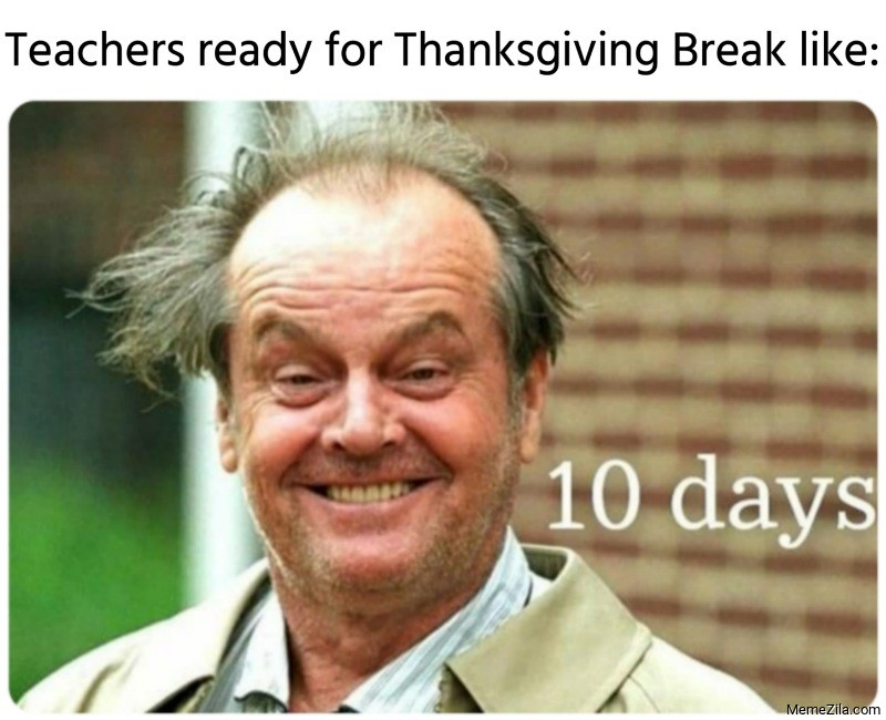 Teachers ready for Thanksgiving Break like meme