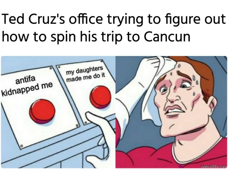 Ted Cruzs office trying to figure out how to spin his trip to Cancun meme