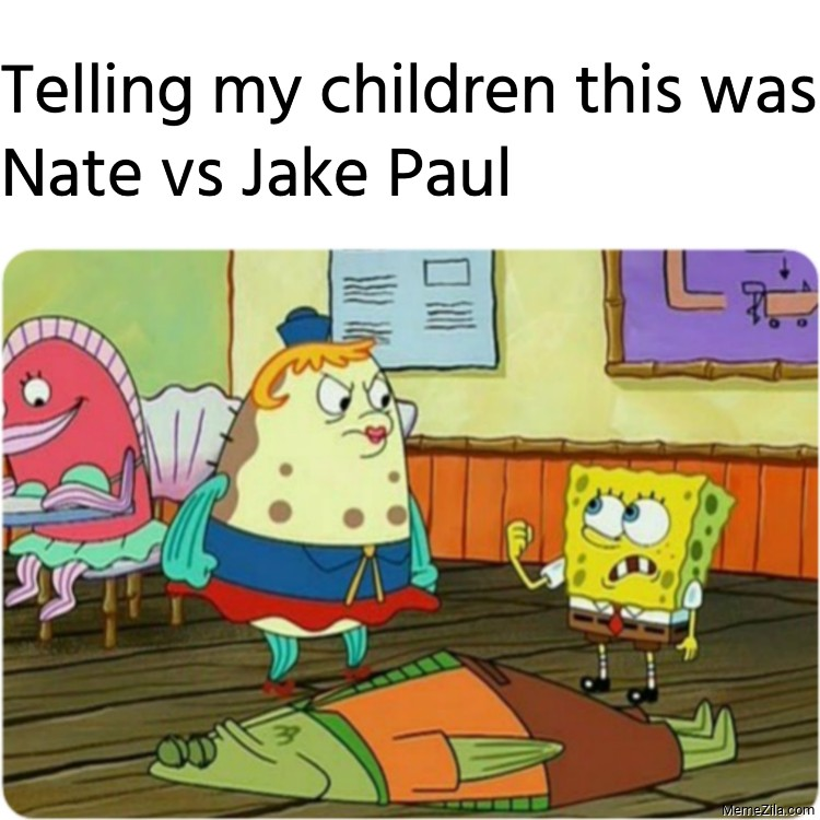 Telling my children this was Nate vs Jake Paul meme