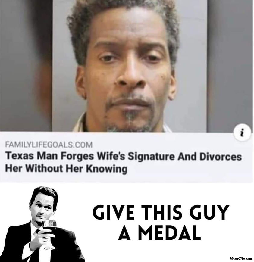 Texas man forges wifes signature and diverses her without knowing her meme