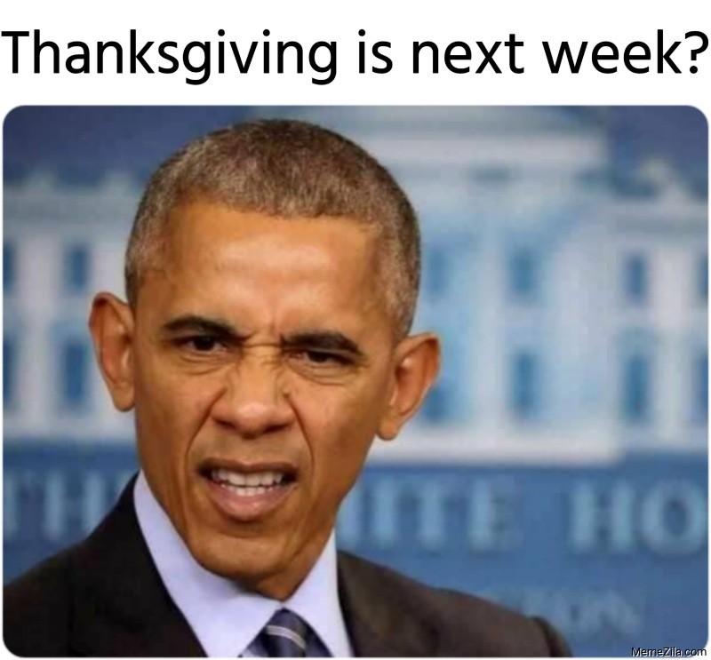 Thanksgiving is next week meme