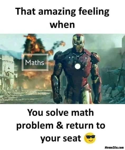 That amazing feeling when you solve my problem and return to your seat meme