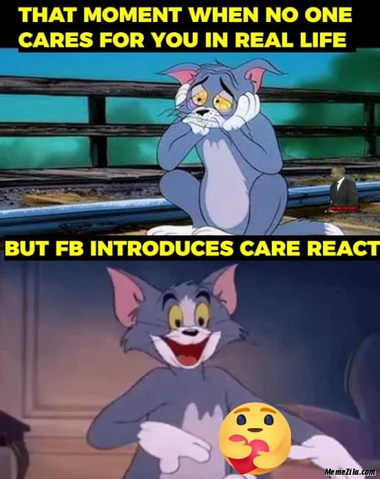 That moment when no one cares for you in real life But Fb introduces care react meme