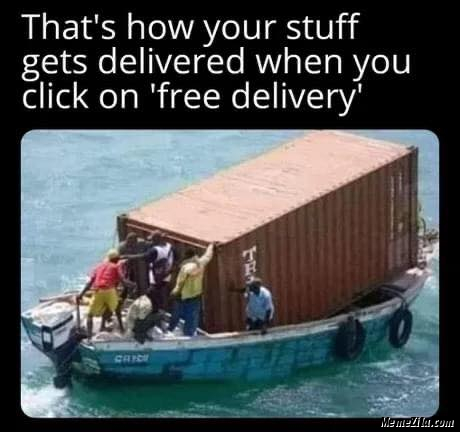 Thats how your stuff gets delivered when you click on free delivery meme
