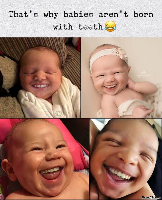 Thats why babies arent borned with teeth meme