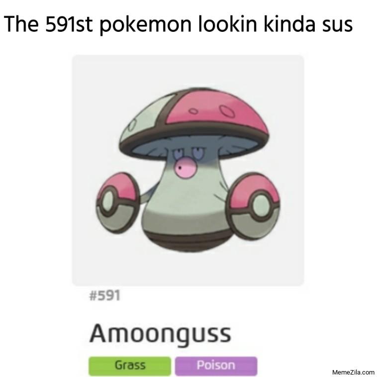 The 591st pokemon lookin kinda sus meme